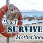 How I Survived Motherhood