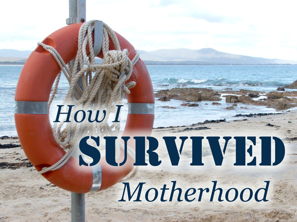 How I Survived Motherhood