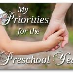 My Priorities for the Preschool Years