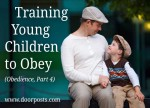 Training Young Children to Obey (Obedience, Part 4 on the Doorposts Blog)